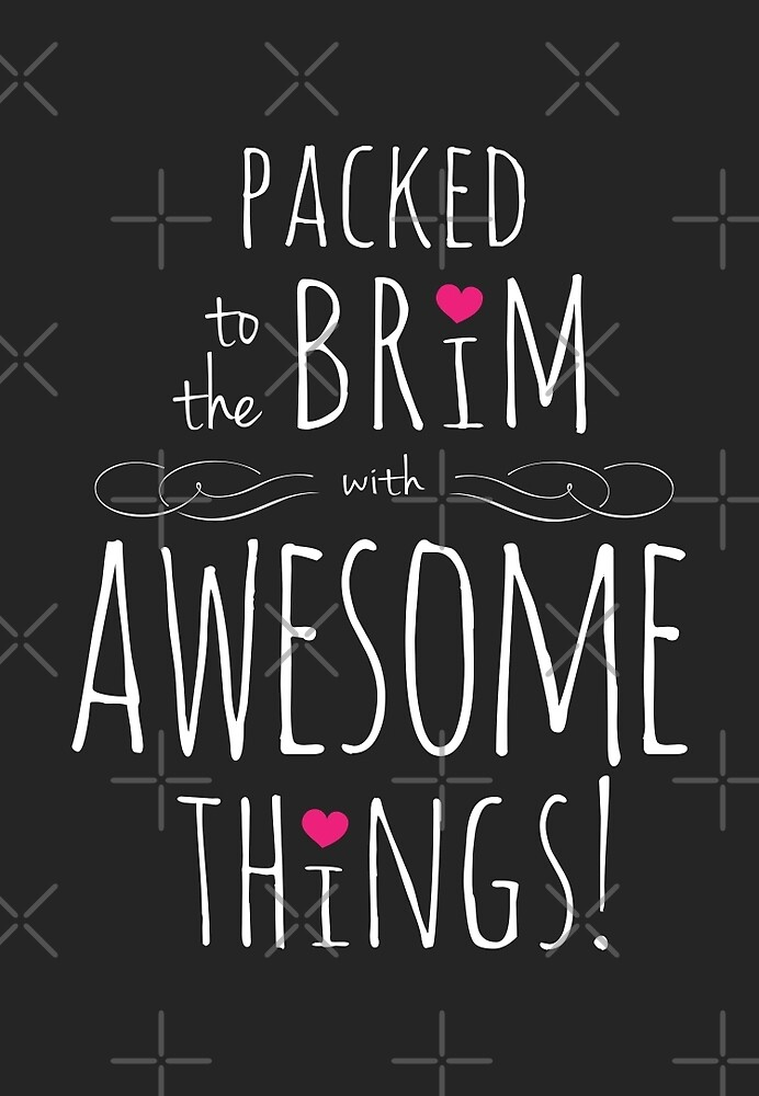 Packed to the Brim with Awesome (dark) by Lisa Marie Robinson