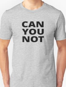 Can You Not Unisex T-Shirt