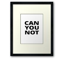 Can You Not Framed Print
