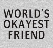 World's Okayest Friend by coolfuntees