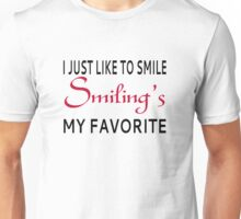 I Just Like To Smile. Smiling's My Favorite Unisex T-Shirt