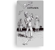 Zombies are ( still ) everywhere ! Canvas Print