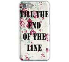 Till the end of the line iPhone Case/Skin