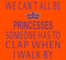 We Can't All Be Princesses Kids Clothes