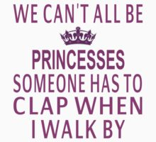 We Can't All Be Princesses Baby Tee