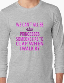 We Can't All Be Princesses Long Sleeve T-Shirt