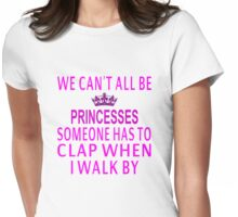 We Can't All Be Princesses Womens Fitted T-Shirt