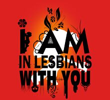 I am in lesbians with you! T-Shirt