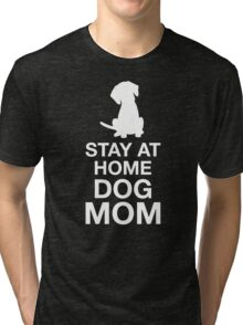 Stay At Home Dog Mom Tri-blend T-Shirt