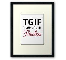 TGIF Thank God I'm Flawless Framed Print