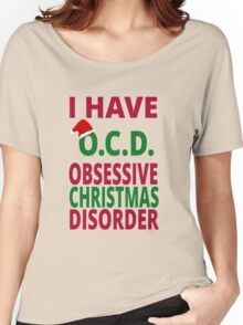 I Have O.C.D. Obsessive Christmas Disorder Women's Relaxed Fit T-Shirt