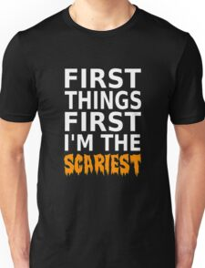 First Things First I'm The Scariest Unisex T-Shirt