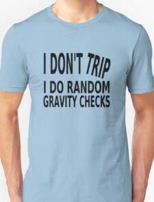 I Don't Trip. I Do Random Gravity Checks T-Shirt