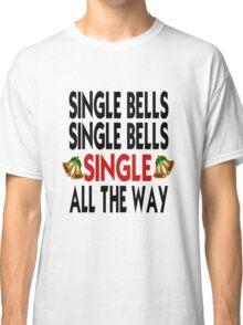 Single Bells Single Bells Single All The Way Classic T-Shirt