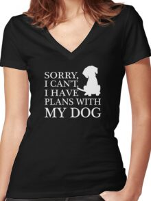 Sorry, I Can't. I Have Plans With My Dog. Women's Fitted V-Neck T-Shirt
