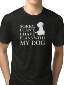 Sorry, I Can't. I Have Plans With My Dog. Tri-blend T-Shirt