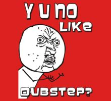Y u no like Dubstep? by iBerggman