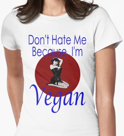 Don't Hate Me Because I'm Vegan Womens Fitted T-Shirt