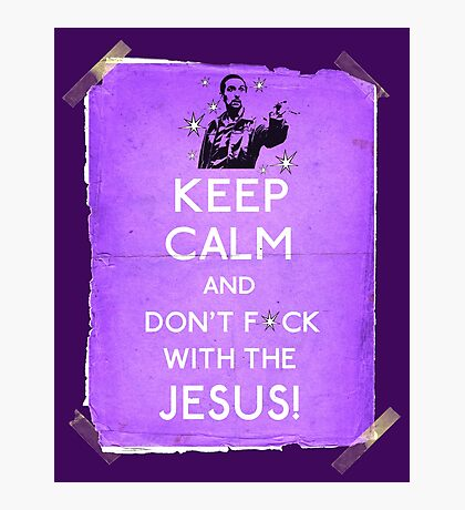 Keep Calm And don't fcuk with the Jesus Photographic Print