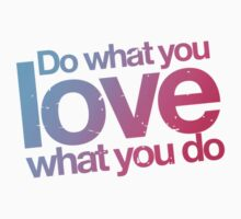 Do what you love what you do by buud