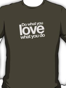 Do what you love - White ink T-Shirt