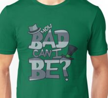 How Bad Can I Be? Unisex T-Shirt