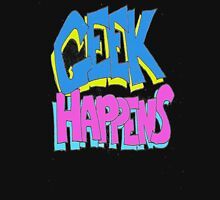 Geek happens  Unisex T-Shirt