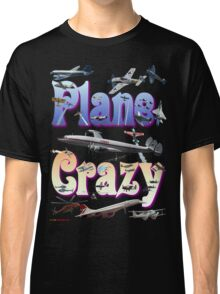 Plane Crazy T-shirt - for those obsessed with aircraft Classic T-Shirt