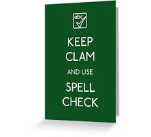 KEEP CLAM AND USE SPELLCHECK Greeting Card