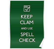 KEEP CLAM AND USE SPELLCHECK Poster