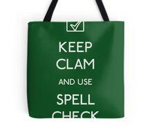 KEEP CLAM AND USE SPELLCHECK Tote Bag