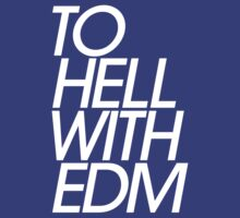 To Hell With Electronic Dance Music (EDM) by DropBass