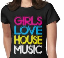 Girls Love House Music Womens Fitted T-Shirt
