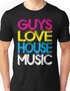 Guys Love House Music Unisex T-Shirt