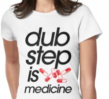 Dubstep Is Medicine (part II) Womens Fitted T-Shirt