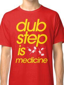 Dubstep Is Medicine (part II) Classic T-Shirt