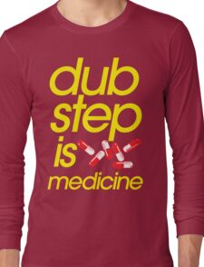 Dubstep Is Medicine (part II) Long Sleeve T-Shirt