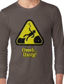 Ooooh... Nasty! Long Sleeve T-Shirt