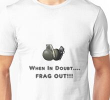 When In Doubt.......FRAG OUT!!! Unisex T-Shirt