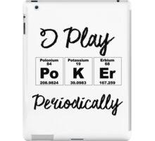 I Play Poker Periodically iPad Case/Skin