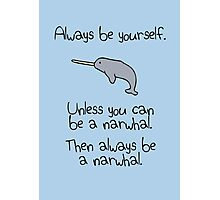 Always Be Yourself, Unless You Can Be A Narwhal Photographic Print
