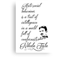 Nikola Tesla - Anti-social behaviour is a trait of intelligence in a world full of conformists. Canvas Print