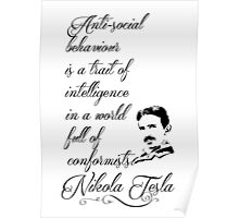 Nikola Tesla - Anti-social behaviour is a trait of intelligence in a world full of conformists. Poster