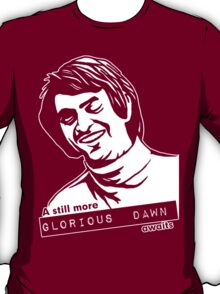 Still more Glorious Dawn - Dark T T-Shirt