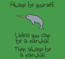 Always Be Yourself, Unless You Can Be A Narwhal Baby Tee