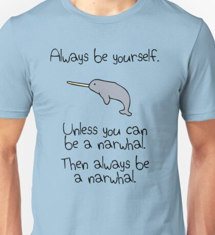 Always Be Yourself, Unless You Can Be A Narwhal Unisex T-Shirt