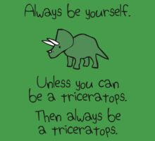 Always Be Yourself, Unless You Can Be A Triceratops One Piece - Short Sleeve