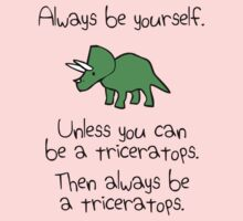 Always Be Yourself, Unless You Can Be A Triceratops Kids Tee