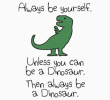 Always Be Yourself, Unless You Can Be A Dinosaur Kids Tee