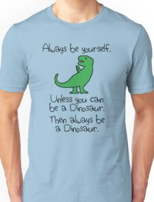 Always Be Yourself, Unless You Can Be A Dinosaur Unisex T-Shirt